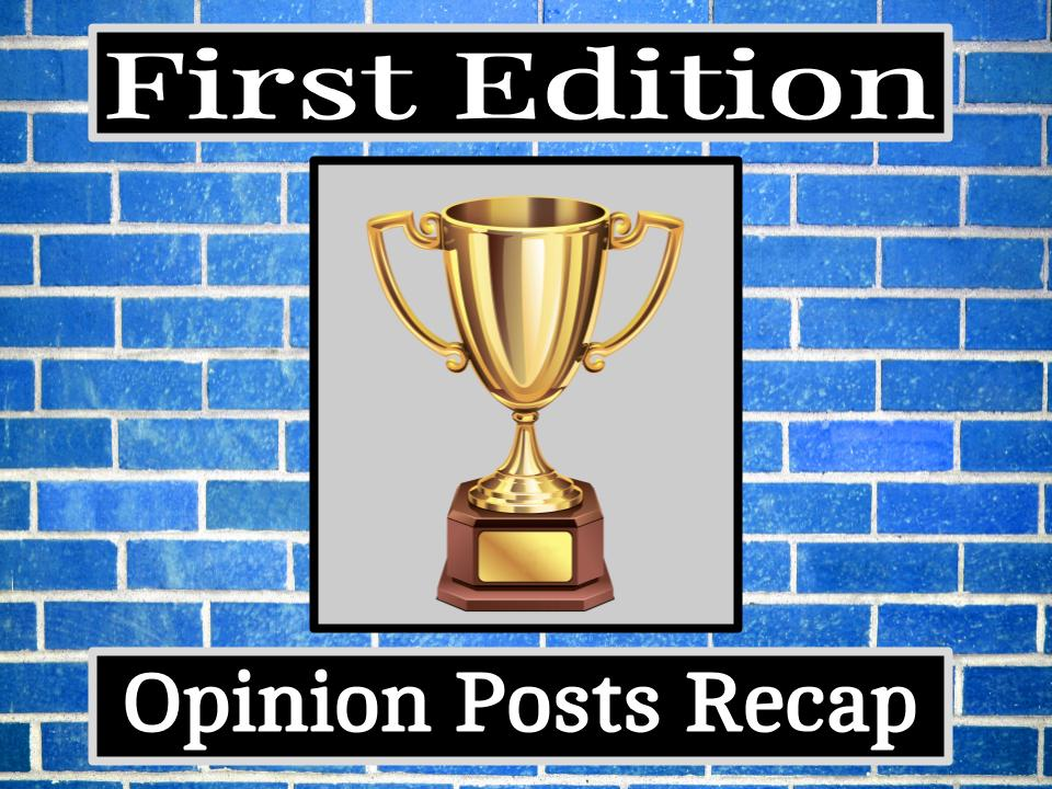 Image for Opinion Posts Recap: 1st Edition.